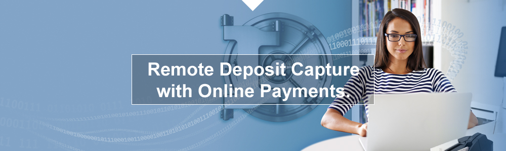Remote Deposit Capture with Online Payments.